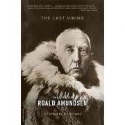 The Last Viking: The Life of Roald Amundsen - Stephen R. Bown