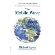 The Mobile Wave: How Mobile Intelligence Will Change Everything - Michael J. Saylor