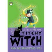 Titchy Witch and the Babysitting Spell - Rose Impey