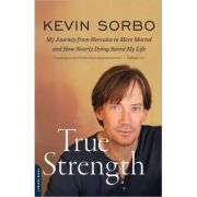 True Strength: My Journey from Hercules to Mere Mortal-and How Nearly Dying Saved My Life - Kevin Sorbo