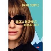 Unde ai disparut, Bernadette? - Maria Semple