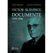 Victor Slavescu. Documente. 1909-1946, Volumul I - Alin Gridan, Iulian Oncescu