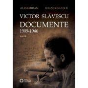 Victor Slavescu. Documente. 1909-1946, Volumul II - Alin Gridan, Iulian Oncescu