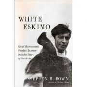 White Eskimo: Knud Rasmussen's Fearless Journey into the Heart of the Arctic - Stephen R. Bown