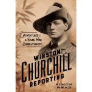 Winston Churchill Reporting: Adventures of a Young War Correspondent - Simon Read