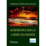 Acrobaties sur la larme du monde - Veronica Stanei Macoveanu