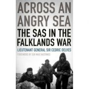 Across an Angry Sea. The SAS in the Falklands War - Cedric Delves