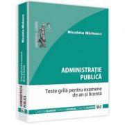 Administratie publica. Teste grila pentru examene de an si licenta - Nicoleta Miulescu