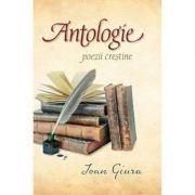 Antologie. Poezii crestine - Ioan Giura
