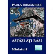 Astazi ati ras? Miniaturi - Paula Romanescu