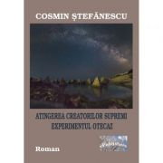 Atingerea creatorilor supremi. Experimentul Otecaz - Cosmin Stefanescu