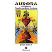 Aurora. Fundamentele filozofiei, astrologiei si teologiei - Jakob Bohme