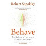 Behave. The Biology of Humans at Our Best and Worst - Robert M. Sapolsky