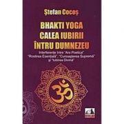 Bhakti yoga, calea iubirii intru Dumnezeu - Stefan Cocos