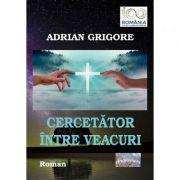 Cercetator intre veacuri - Adrian Grigore
