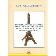 Cours practique de la langue francaise pour les etudiants de la faculte d`education physique et de sport - Ileana Mihaela Chiritescu