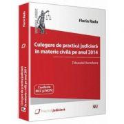 Culegere de practica judiciara in materie civila pe anul 2014. Tribunalul Hunedoara - Florin Radu
