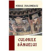 Culorile Sangelui - Mihail Diaconescu
