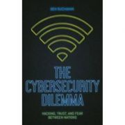 Cybersecurity Dilemma - Ben Buchanan