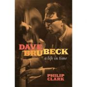 Dave Brubeck. A Life in Time - Philip Clark