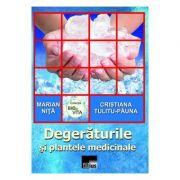 Degeraturile si plantele medicinale - Marian Nita, Cristiana Tulitu-Pauna