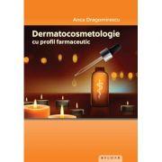 Dermatocosmetologie cu profil farmaceutic - Anca Dragomirescu
