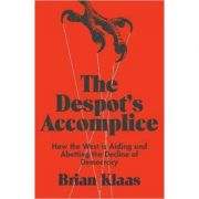Despot's Accomplice - Brian Klaas