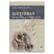 Dictionar de meserii si functii vechi - Iustina Burci