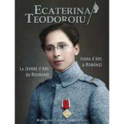 Ecaterina Teodoroiu - Ioana D'Arc a Romaniei - Mariana Cojan Negulescu