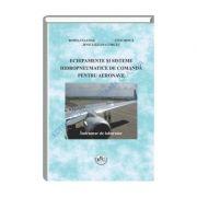 Echipamente si sisteme hidropneumatice de comanda pentru aeronave. Indrumar de laborator - Romulus Lungu, Liviu Dinca, Jenica Ileana Corcau