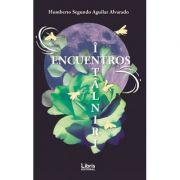 Encuentros. Intalniri - Humberto Segundo Aguilar Alvarado