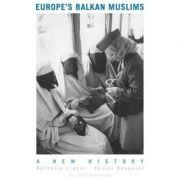 Europe's Balkan Muslims - Aurelie Daher