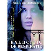 Exercitiu de respiratie - Irina Constantinescu