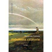 Fabuloasa calatorie - Mircea Ioan Casimcea