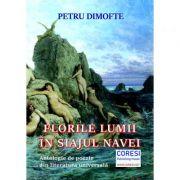Florile lumii in siajul navei. Antologie de poezie din literatura universala - Petru Dimofte