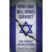 How Long Will Israel Survive? - Gregg Carlstrom