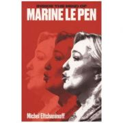 Inside the Mind of Marine Le Pen - Michel Eltchaninoff