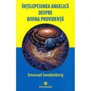 Intelepciunea angelica despre divina providenta - Emanuel Swedenborg