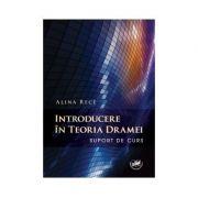 Introducere in teoria dramei. Suport de curs - Alina Rece