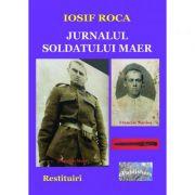 Jurnalul soldatului Maer. Restituiri - Iosif Roca