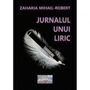 Jurnalul unui liric - Mihail-Robert Zaharia
