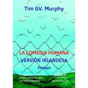 La Comedia Humana, Version Irlandesa: El Mundo Hoy en Dia, Visto y Descrito por un Chico Irlandes - Tim GV. Murphy