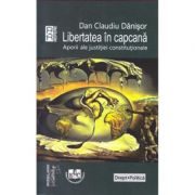 Libertatea in capcana - Dan Claudiu Danisor