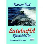 LutebaflA. Alfabetul de la Z la A - Florica Bud