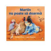 Martin nu poate sa doarma - Karma Wilson, Jane Chapman