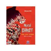 Micul sahist. Teste, jocuri, probleme. Editia a 2-a, revizuita - Mihaela Miu