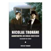 Nicolae Trohani. Aghiotantul lui Eugen Cristescu - Nicolae Trohani