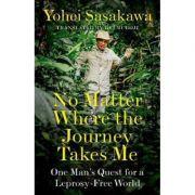 No Matter Where the Journey Takes Me - Yohei Sasakawa
