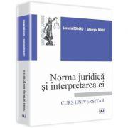 Norma juridica si interpretarea ei - Lucretia Dogaru, Gheorghe Mihai