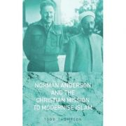Norman Anderson and the Christian Mission to Modernise Islam - Todd Thompson